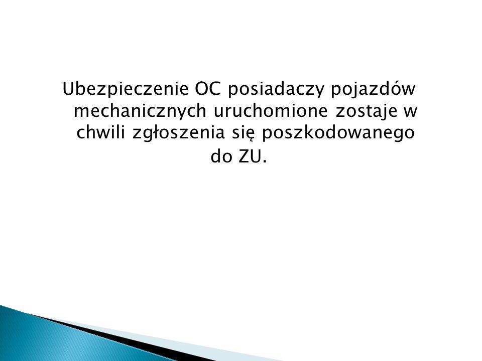 Ubezpieczenie OC posiadaczy pojazdów mechanicznych uruchomione zostaje w chwili zgłoszenia się poszkodowanego do ZU.