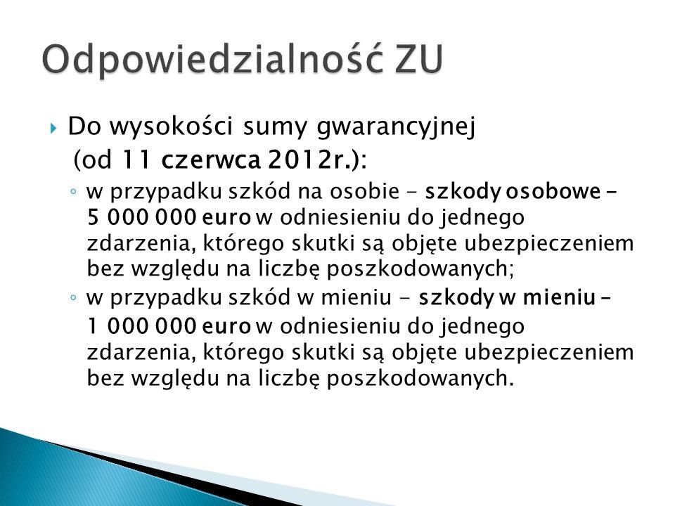  Do wysokości sumy gwarancyjnej (od 11 czerwca 2012r.): ◦ w przypadku szkód na osobie - szkody osobowe - 5 000 000 euro w odniesieniu do jednego zdar