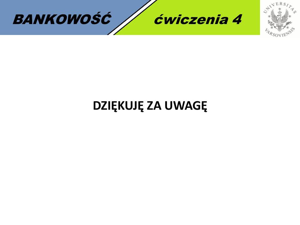 BANKOWOŚĆćwiczenia 4 DZIĘKUJĘ ZA UWAGĘ