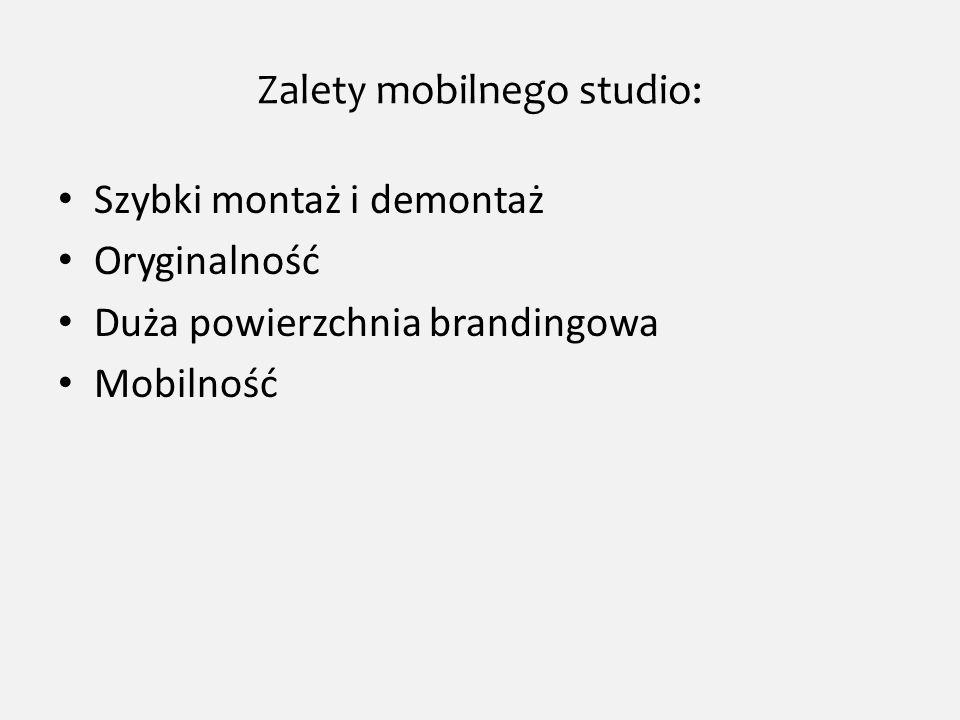 Zalety mobilnego studio: Szybki montaż i demontaż Oryginalność Duża powierzchnia brandingowa Mobilność