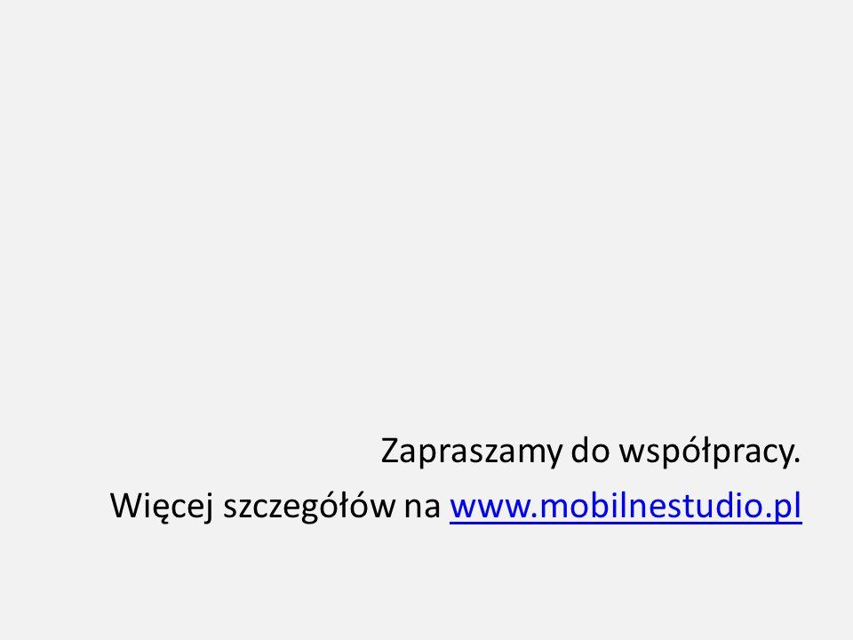 Zapraszamy do współpracy. Więcej szczegółów na www.mobilnestudio.plwww.mobilnestudio.pl