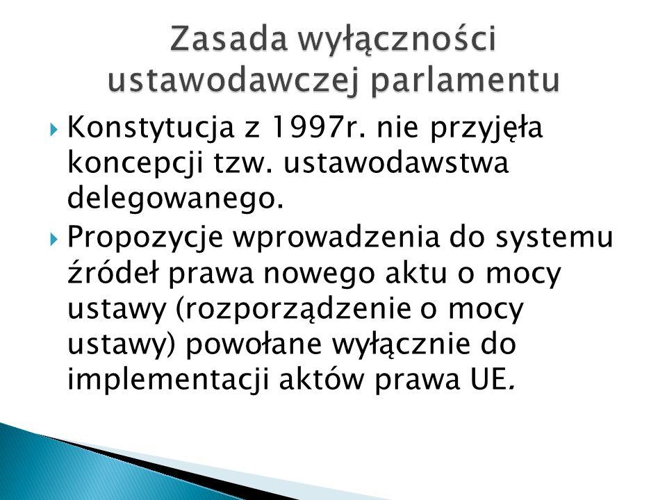  Konstytucja z 1997r. nie przyjęła koncepcji tzw. ustawodawstwa delegowanego.  Propozycje wprowadzenia do systemu źródeł prawa nowego aktu o mocy us
