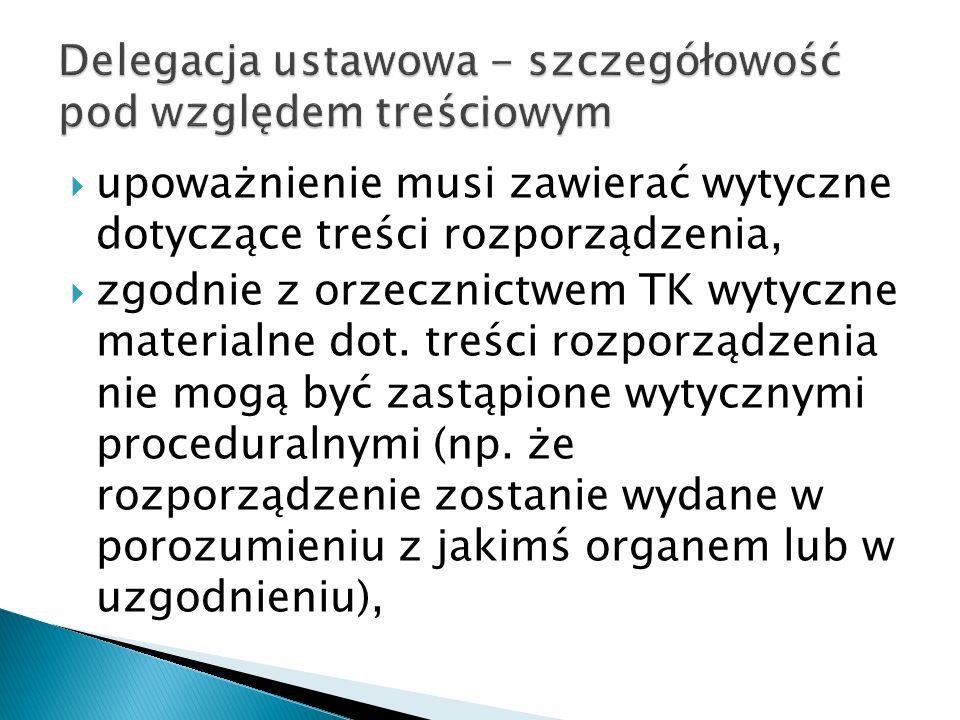  upoważnienie musi zawierać wytyczne dotyczące treści rozporządzenia,  zgodnie z orzecznictwem TK wytyczne materialne dot. treści rozporządzenia nie