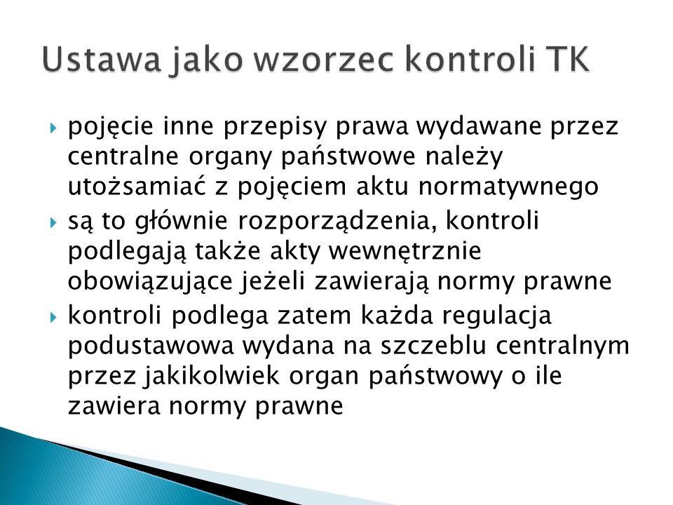  pojęcie inne przepisy prawa wydawane przez centralne organy państwowe należy utożsamiać z pojęciem aktu normatywnego  są to głównie rozporządzenia,