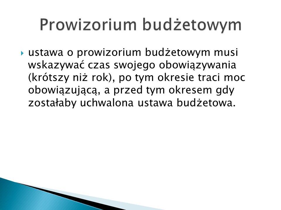  ustawa o prowizorium budżetowym musi wskazywać czas swojego obowiązywania (krótszy niż rok), po tym okresie traci moc obowiązującą, a przed tym okre
