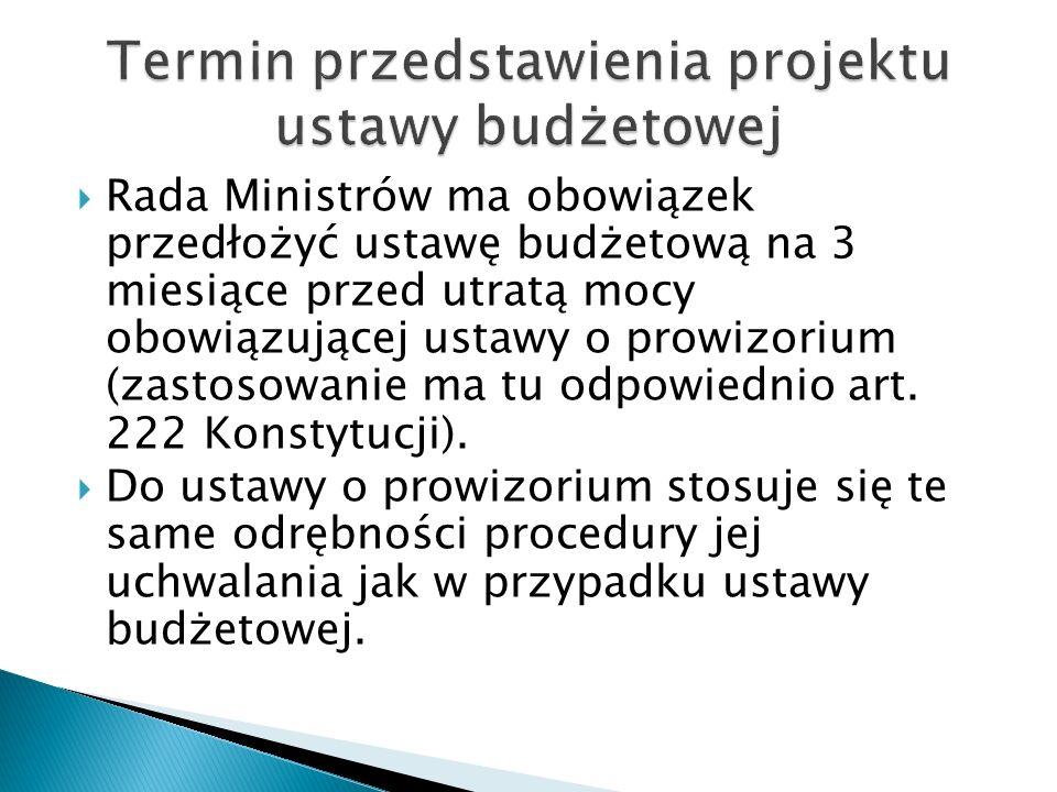  Rada Ministrów ma obowiązek przedłożyć ustawę budżetową na 3 miesiące przed utratą mocy obowiązującej ustawy o prowizorium (zastosowanie ma tu odpow