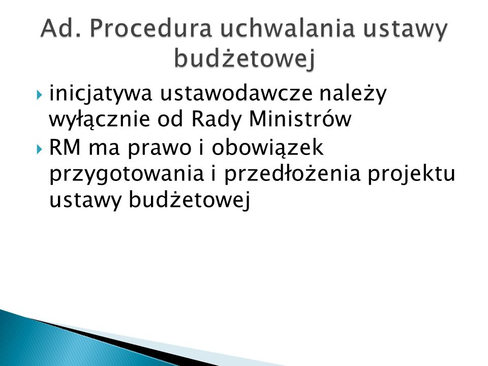  inicjatywa ustawodawcze należy wyłącznie od Rady Ministrów  RM ma prawo i obowiązek przygotowania i przedłożenia projektu ustawy budżetowej