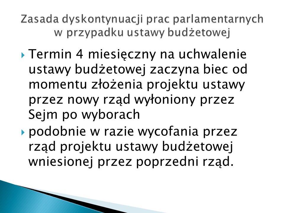  Termin 4 miesięczny na uchwalenie ustawy budżetowej zaczyna biec od momentu złożenia projektu ustawy przez nowy rząd wyłoniony przez Sejm po wyborac