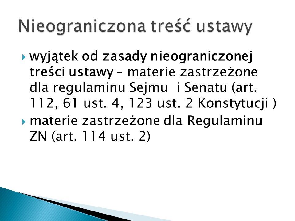  wyjątek od zasady nieograniczonej treści ustawy – materie zastrzeżone dla regulaminu Sejmu i Senatu (art. 112, 61 ust. 4, 123 ust. 2 Konstytucji ) 
