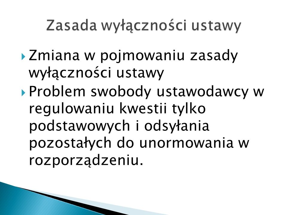  Zmiana w pojmowaniu zasady wyłączności ustawy  Problem swobody ustawodawcy w regulowaniu kwestii tylko podstawowych i odsyłania pozostałych do unor