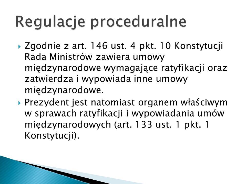  Zgodnie z art. 146 ust. 4 pkt. 10 Konstytucji Rada Ministrów zawiera umowy międzynarodowe wymagające ratyfikacji oraz zatwierdza i wypowiada inne um