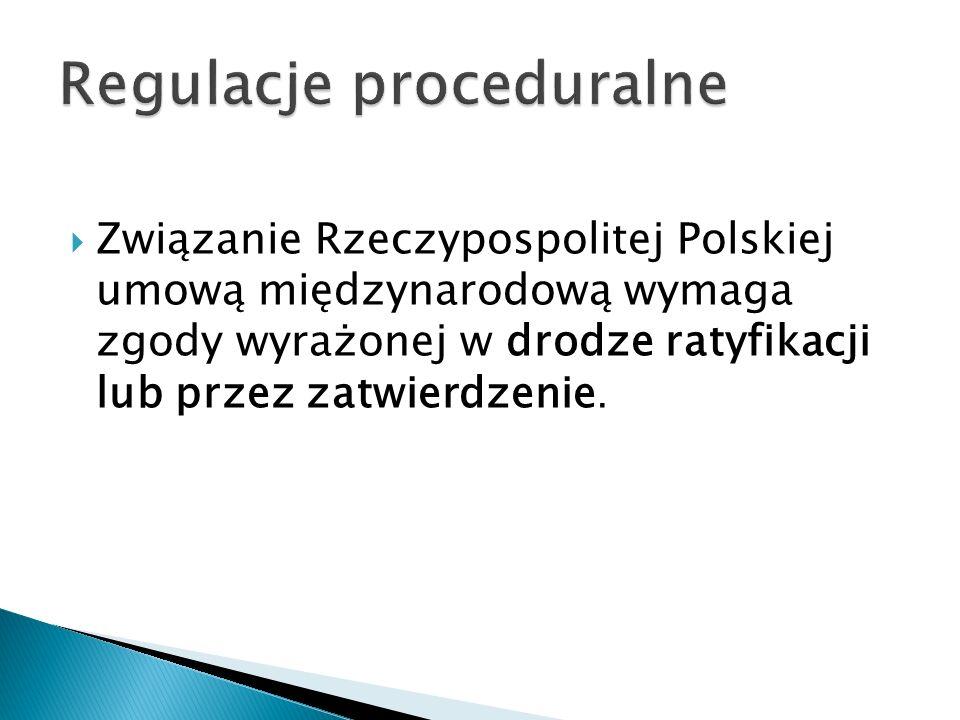  Związanie Rzeczypospolitej Polskiej umową międzynarodową wymaga zgody wyrażonej w drodze ratyfikacji lub przez zatwierdzenie.