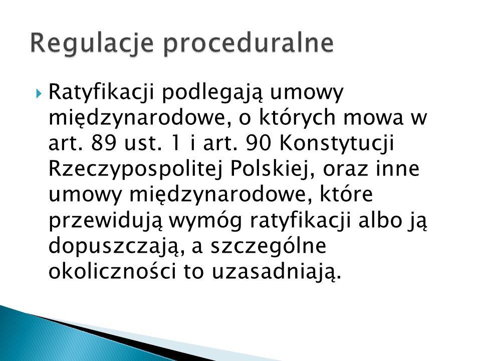  Ratyfikacji podlegają umowy międzynarodowe, o których mowa w art. 89 ust. 1 i art. 90 Konstytucji Rzeczypospolitej Polskiej, oraz inne umowy międzyn