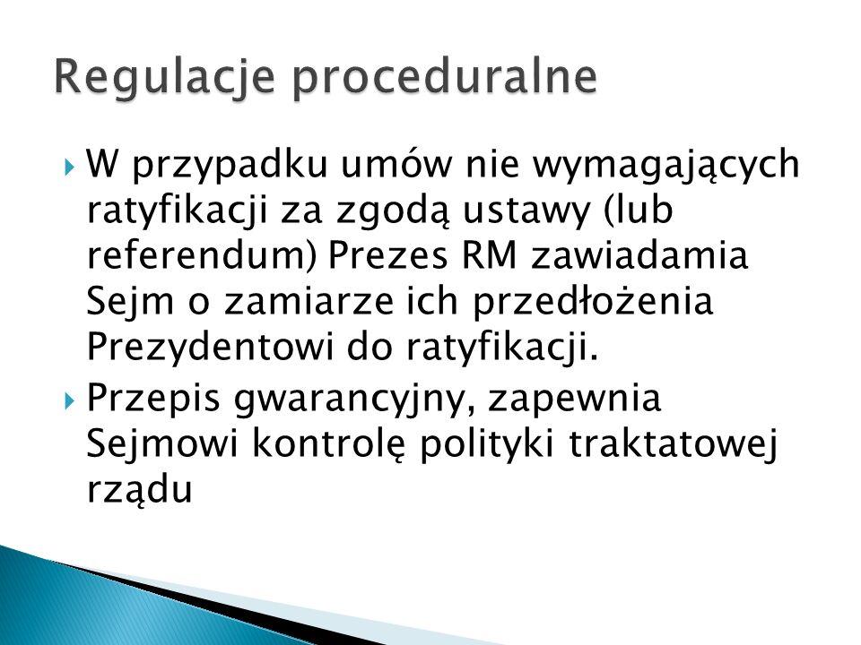  W przypadku umów nie wymagających ratyfikacji za zgodą ustawy (lub referendum) Prezes RM zawiadamia Sejm o zamiarze ich przedłożenia Prezydentowi do