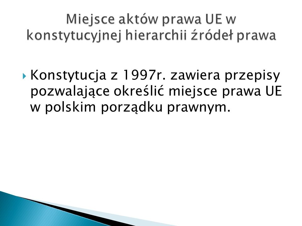  Konstytucja z 1997r. zawiera przepisy pozwalające określić miejsce prawa UE w polskim porządku prawnym.