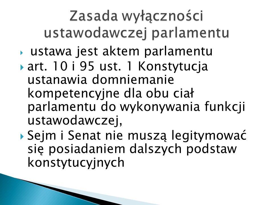  ustawa jest aktem parlamentu  art. 10 i 95 ust. 1 Konstytucja ustanawia domniemanie kompetencyjne dla obu ciał parlamentu do wykonywania funkcji us