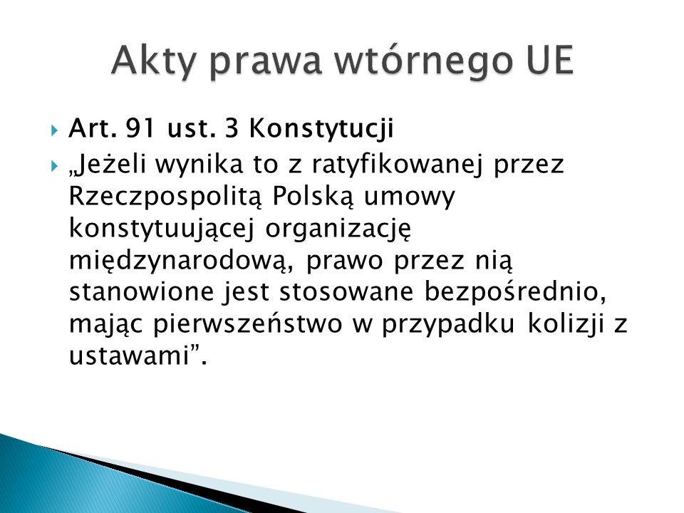 """ Art. 91 ust. 3 Konstytucji  """"Jeżeli wynika to z ratyfikowanej przez Rzeczpospolitą Polską umowy konstytuującej organizację międzynarodową, prawo pr"""