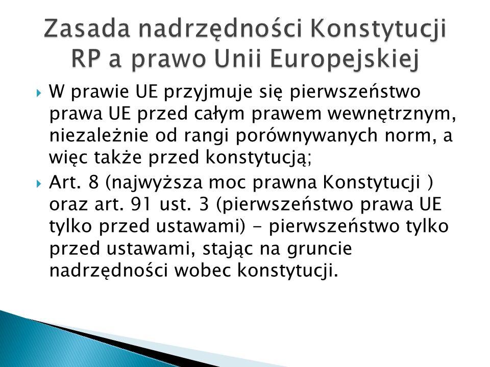  W prawie UE przyjmuje się pierwszeństwo prawa UE przed całym prawem wewnętrznym, niezależnie od rangi porównywanych norm, a więc także przed konstyt
