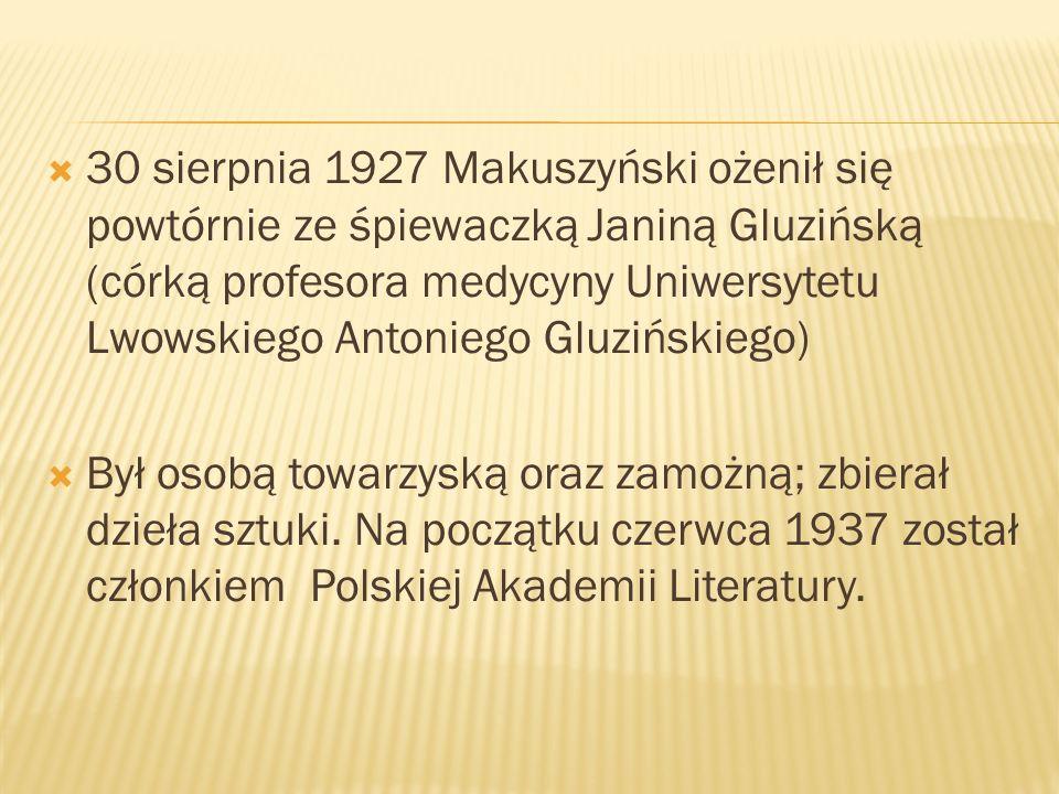  30 sierpnia 1927 Makuszyński ożenił się powtórnie ze śpiewaczką Janiną Gluzińską (córką profesora medycyny Uniwersytetu Lwowskiego Antoniego Gluzińskiego)  Był osobą towarzyską oraz zamożną; zbierał dzieła sztuki.