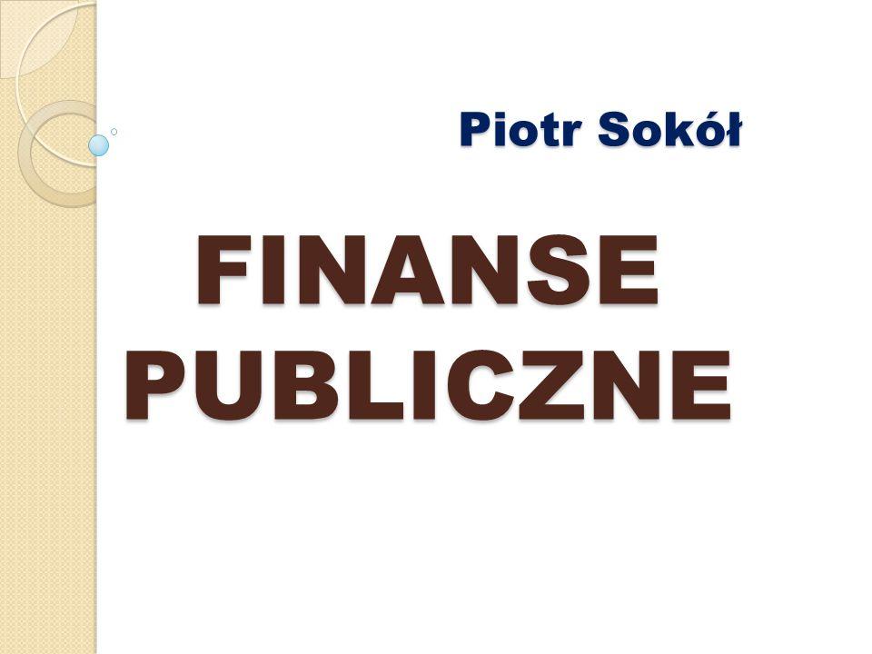 Piotr Sokół FINANSE PUBLICZNE Piotr Sokół FINANSE PUBLICZNE