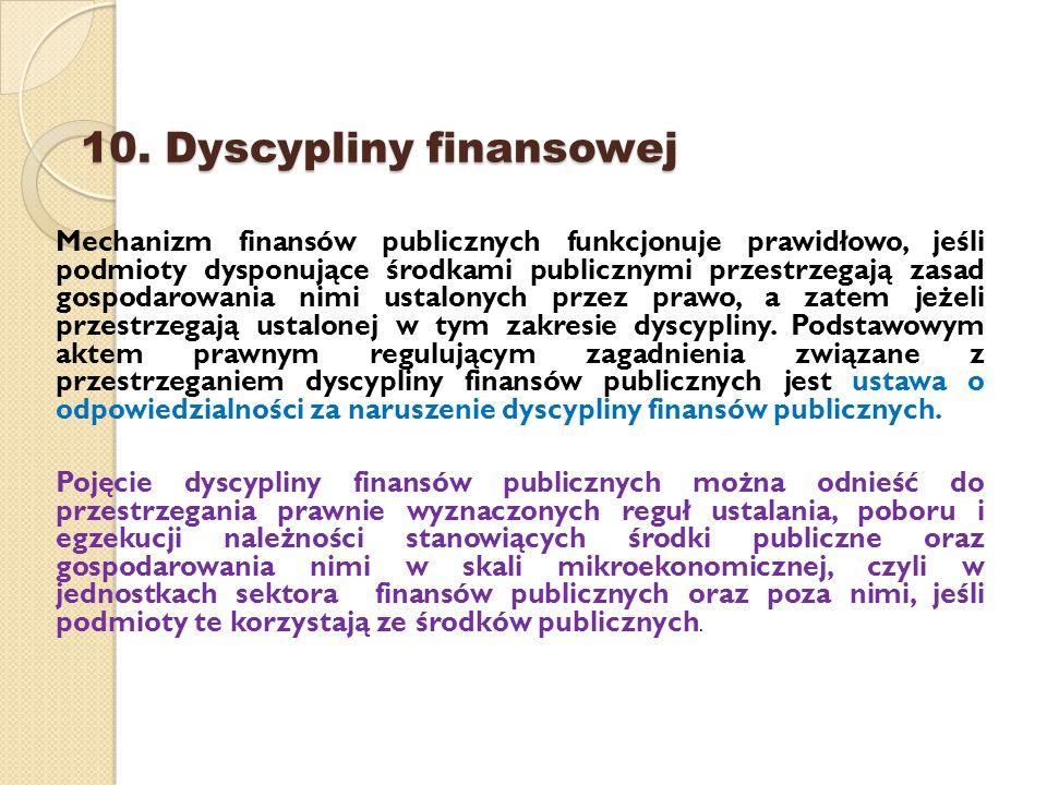 10. Dyscypliny finansowej Mechanizm finansów publicznych funkcjonuje prawidłowo, jeśli podmioty dysponujące środkami publicznymi przestrzegają zasad g