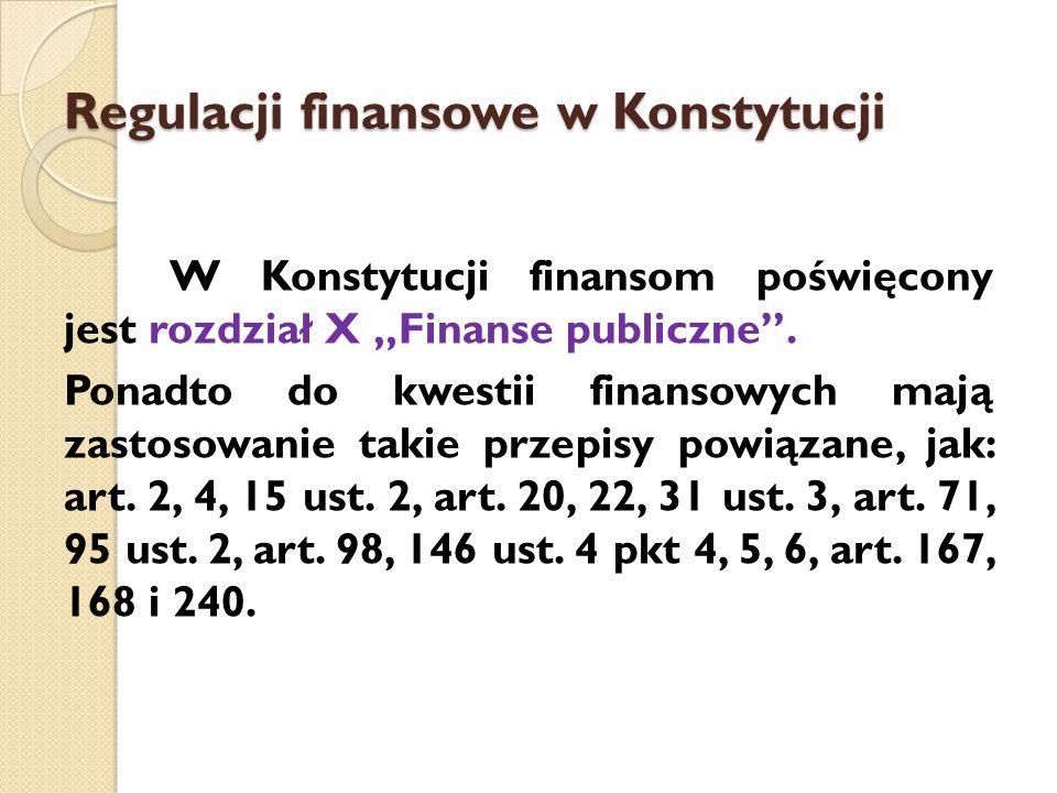 """Regulacji finansowe w Konstytucji W Konstytucji finansom poświęcony jest rozdział X """"Finanse publiczne ."""