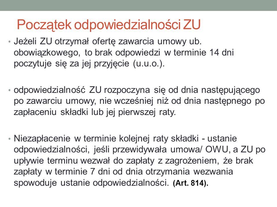 Początek odpowiedzialności ZU Jeżeli ZU otrzymał ofertę zawarcia umowy ub. obowiązkowego, to brak odpowiedzi w terminie 14 dni poczytuje się za jej pr