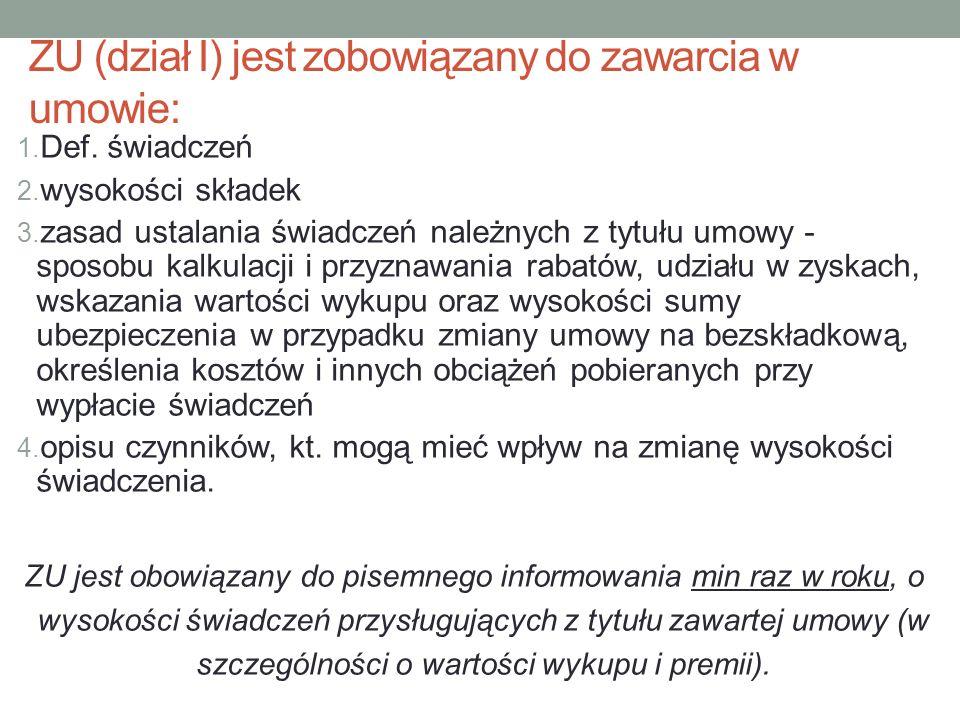 ZU (dział I) jest zobowiązany do zawarcia w umowie: 1. Def. świadczeń 2. wysokości składek 3. zasad ustalania świadczeń należnych z tytułu umowy - spo