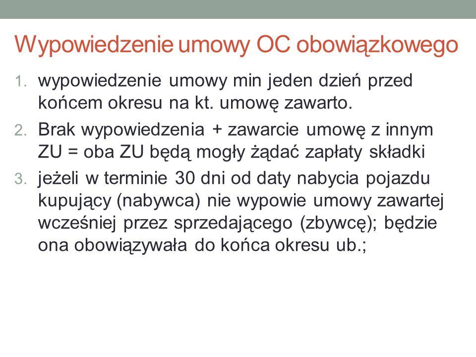 Wypowiedzenie umowy OC obowiązkowego 1. wypowiedzenie umowy min jeden dzień przed końcem okresu na kt. umowę zawarto. 2. Brak wypowiedzenia + zawarcie