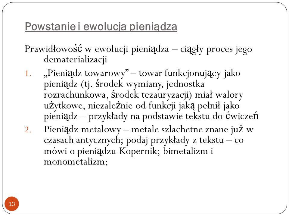 """Powstanie i ewolucja pieniądza 13 Prawidłowo ść w ewolucji pieni ą dza – ci ą gły proces jego dematerializacji 1. """"Pieni ą dz towarowy"""" – towar funkcj"""
