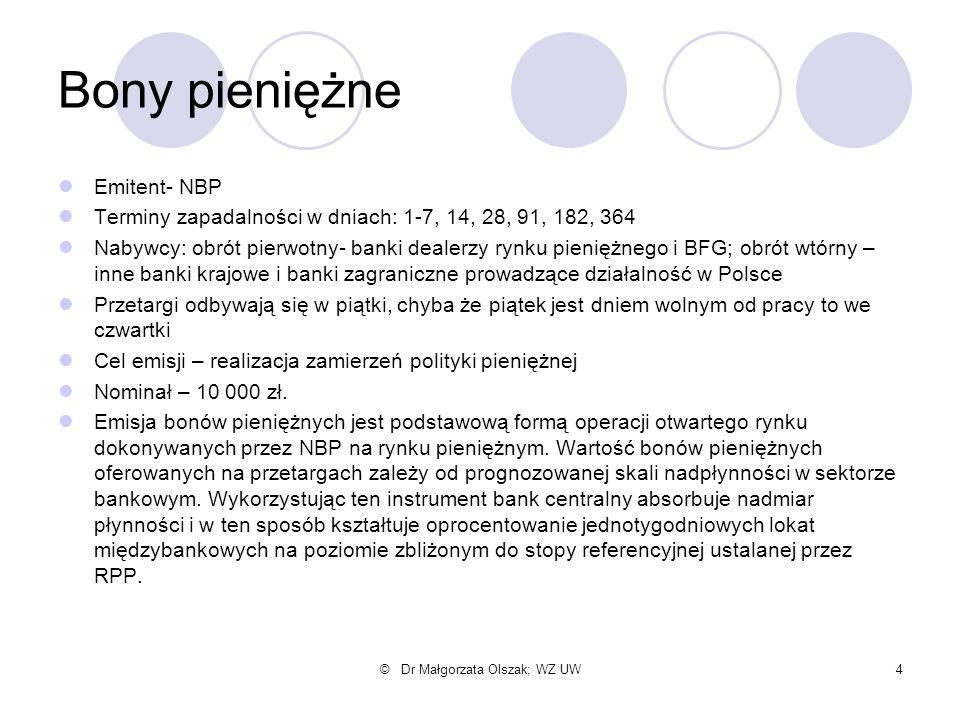 © Dr Małgorzata Olszak; WZ UW4 Bony pieniężne Emitent- NBP Terminy zapadalności w dniach: 1-7, 14, 28, 91, 182, 364 Nabywcy: obrót pierwotny- banki de