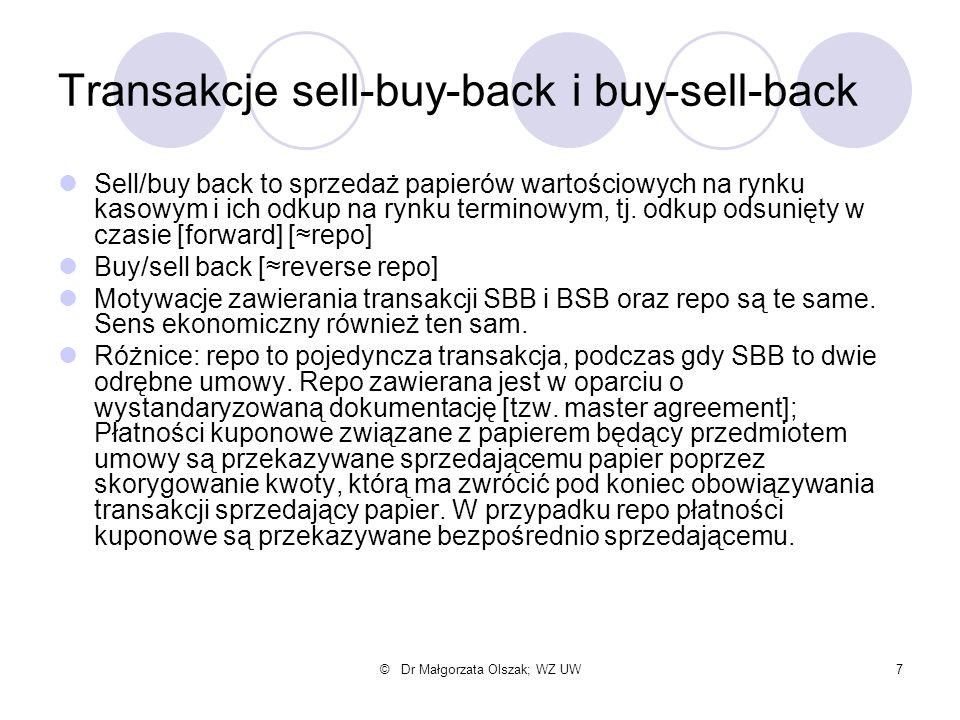 © Dr Małgorzata Olszak; WZ UW7 Transakcje sell-buy-back i buy-sell-back Sell/buy back to sprzedaż papierów wartościowych na rynku kasowym i ich odkup