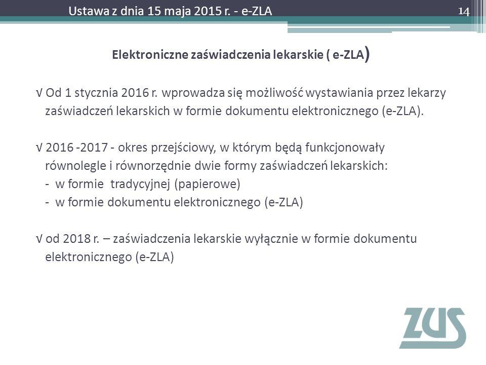Elektroniczne zaświadczenia lekarskie ( e-ZLA ) √ Od 1 stycznia 2016 r. wprowadza się możliwość wystawiania przez lekarzy zaświadczeń lekarskich w for