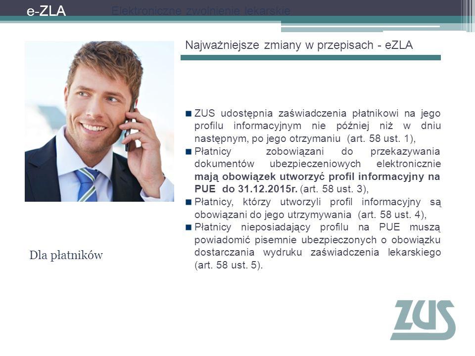 e-ZLA Elektroniczne zwolnienie lekarskie Najważniejsze zmiany w przepisach - eZLA Dla płatników ZUS udostępnia zaświadczenia płatnikowi na jego profil