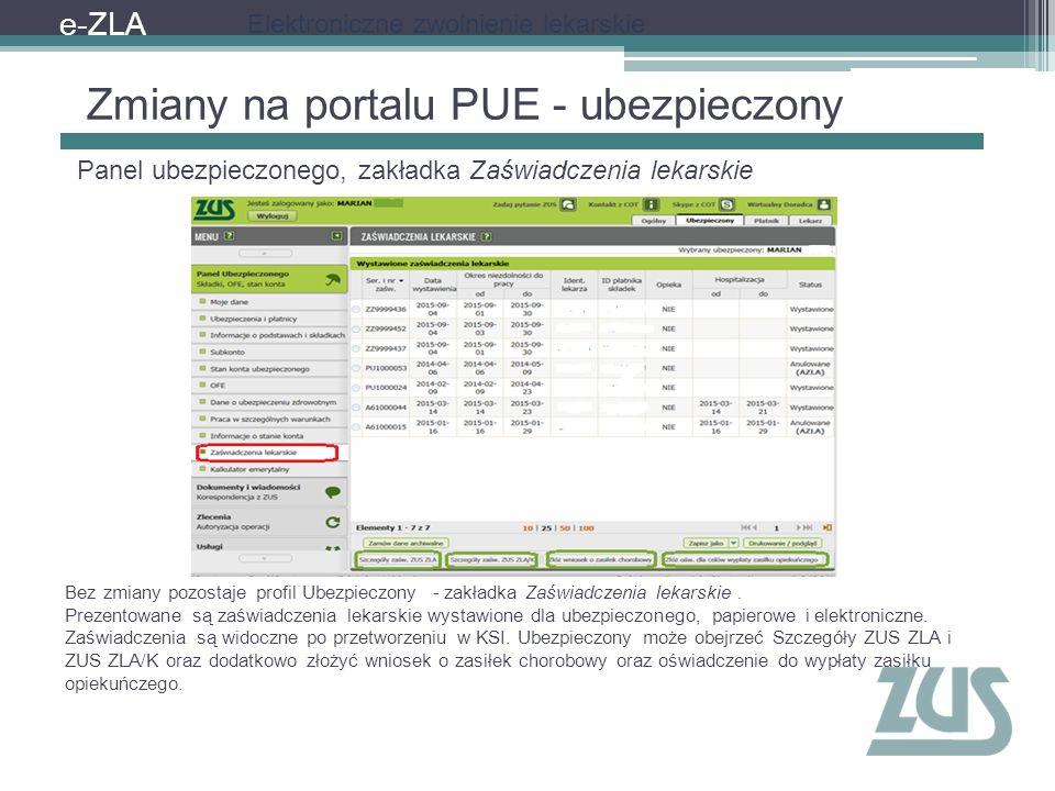 e-ZLA Elektroniczne zwolnienie lekarskie Zmiany na portalu PUE - ubezpieczony Bez zmiany pozostaje profil Ubezpieczony - zakładka Zaświadczenia lekars