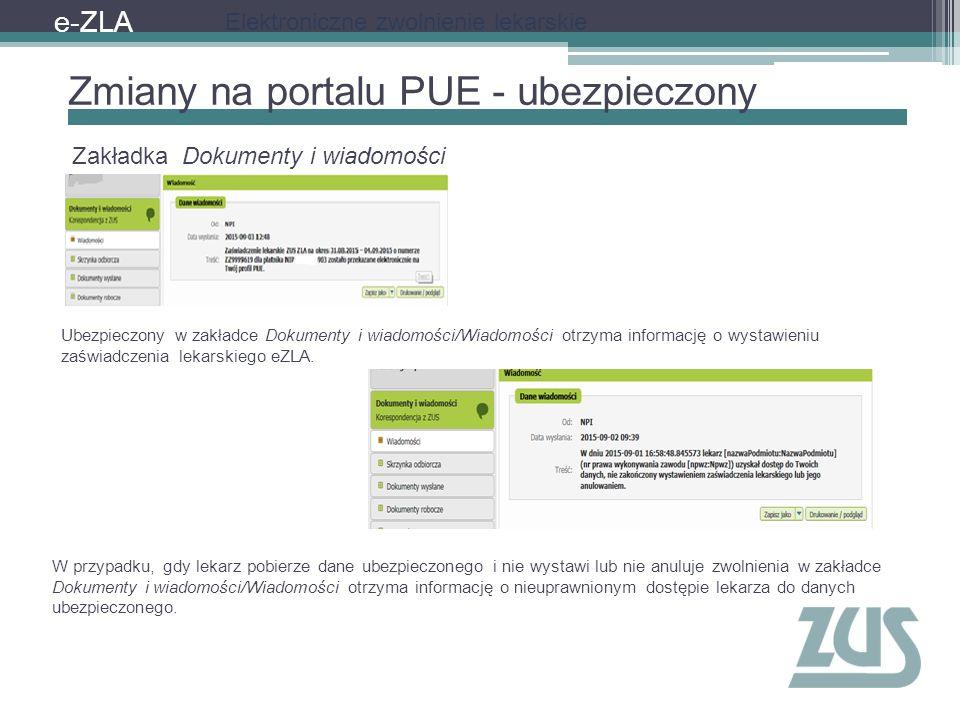 e-ZLA Elektroniczne zwolnienie lekarskie Zmiany na portalu PUE - ubezpieczony Zakładka Dokumenty i wiadomości Ubezpieczony w zakładce Dokumenty i wiad