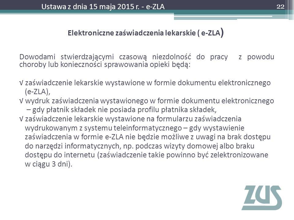 Elektroniczne zaświadczenia lekarskie ( e-ZLA ) Dowodami stwierdzającymi czasową niezdolność do pracy z powodu choroby lub konieczności sprawowania op
