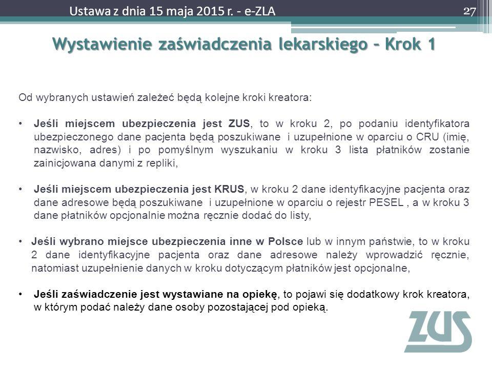 Wystawienie zaświadczenia lekarskiego – Krok 1 27 Ustawa z dnia 15 maja 2015 r. - e-ZLA Od wybranych ustawień zależeć będą kolejne kroki kreatora: Jeś
