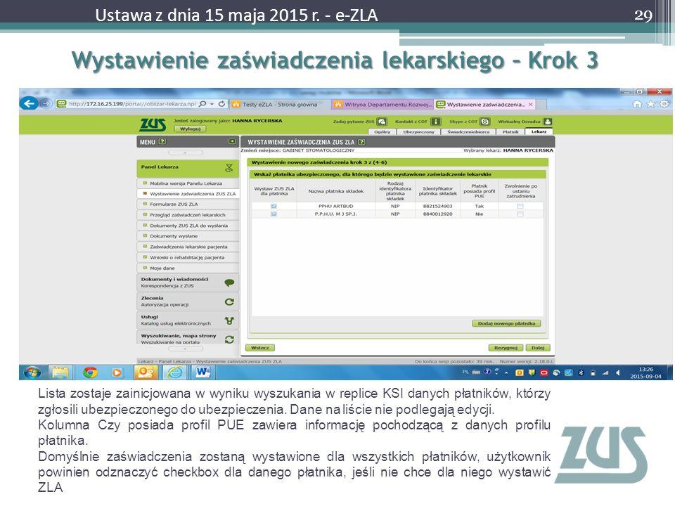 Wystawienie zaświadczenia lekarskiego – Krok 3 29 Ustawa z dnia 15 maja 2015 r. - e-ZLA Lista zostaje zainicjowana w wyniku wyszukania w replice KSI d
