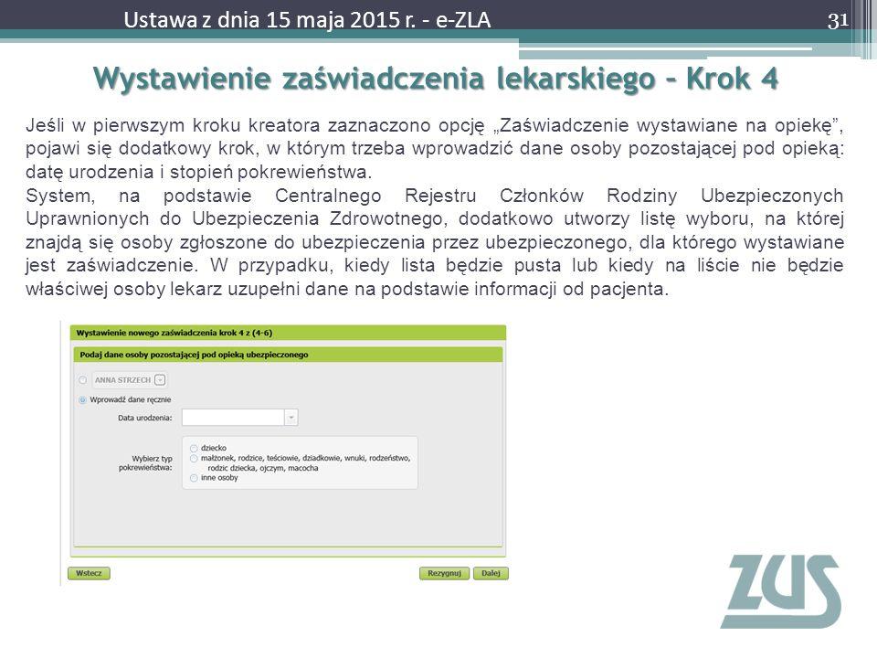 """Wystawienie zaświadczenia lekarskiego – Krok 4 31 Ustawa z dnia 15 maja 2015 r. - e-ZLA Jeśli w pierwszym kroku kreatora zaznaczono opcję """"Zaświadczen"""
