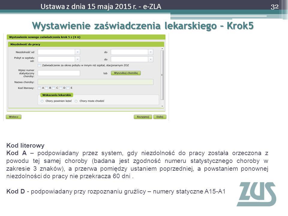 Wystawienie zaświadczenia lekarskiego – Krok5 32 Ustawa z dnia 15 maja 2015 r. - e-ZLA Kod literowy Kod A – podpowiadany przez system, gdy niezdolność