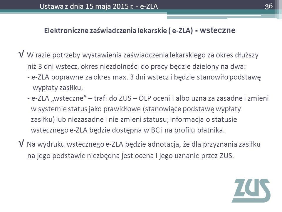 Elektroniczne zaświadczenia lekarskie ( e-ZLA ) - wsteczne √ W razie potrzeby wystawienia zaświadczenia lekarskiego za okres dłuższy niż 3 dni wstecz,