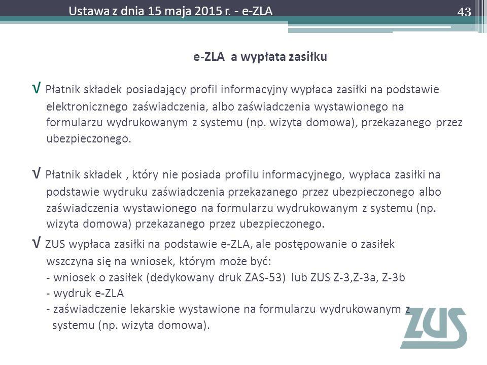 e-ZLA a wypłata zasiłku √ Płatnik składek posiadający profil informacyjny wypłaca zasiłki na podstawie elektronicznego zaświadczenia, albo zaświadczen