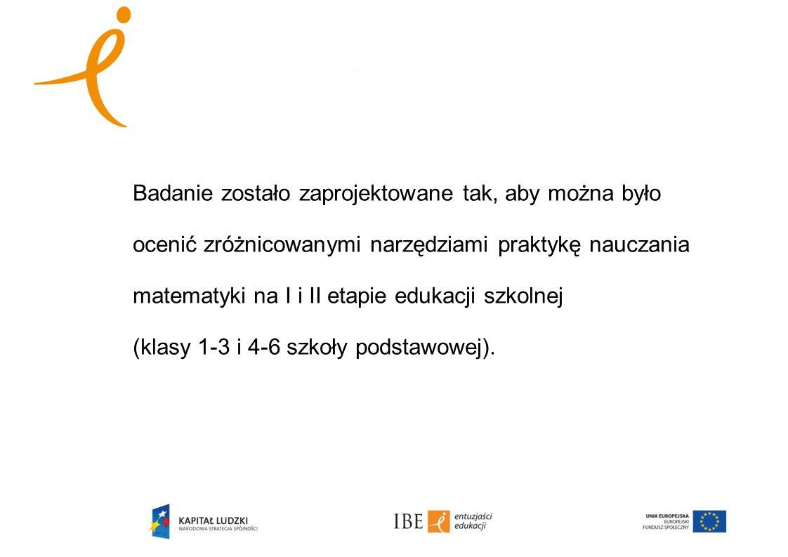 Badanie zostało zaprojektowane tak, aby można było ocenić zróżnicowanymi narzędziami praktykę nauczania matematyki na I i II etapie edukacji szkolnej