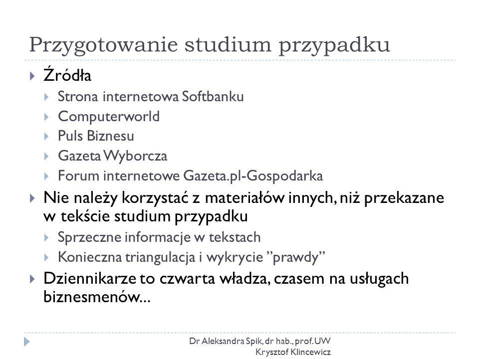 Przygotowanie studium przypadku Dr Aleksandra Spik, dr hab., prof. UW Krysztof Klincewicz  Źródła  Strona internetowa Softbanku  Computerworld  Pu