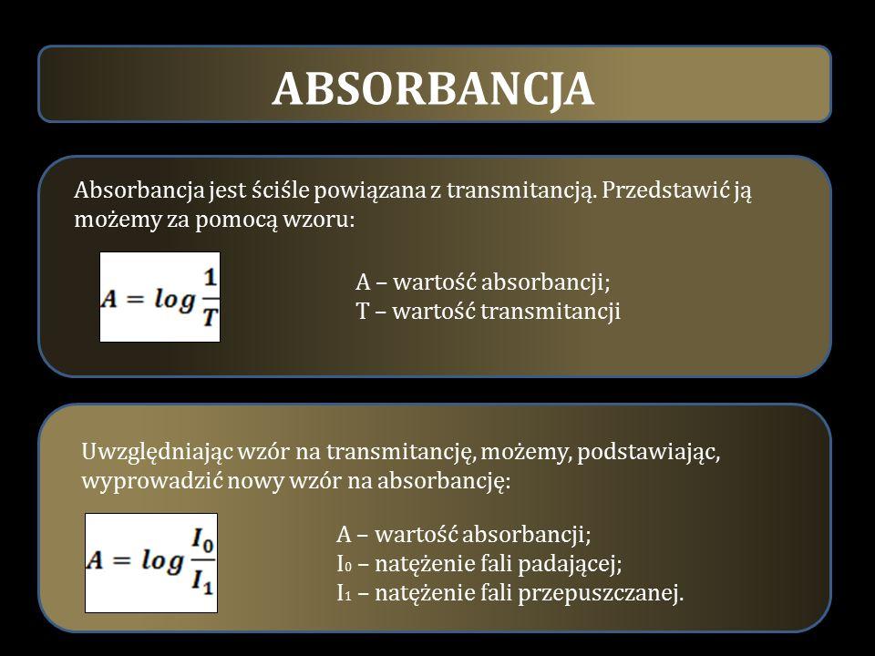 A – wartość absorbancji; T – wartość transmitancji Absorbancja jest ściśle powiązana z transmitancją. Przedstawić ją możemy za pomocą wzoru: Uwzględni