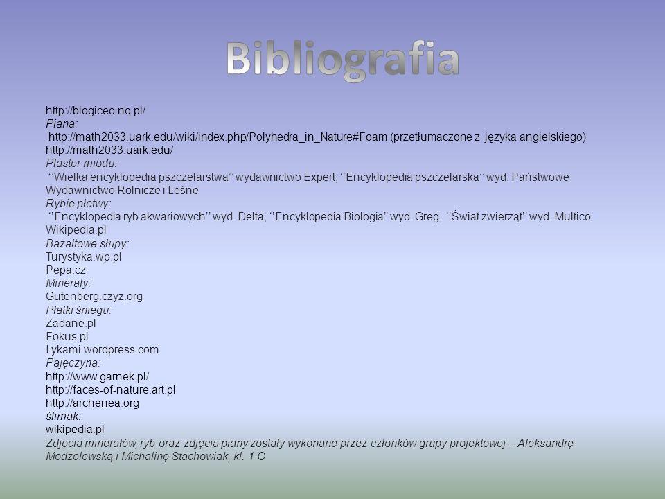 http://blogiceo.nq.pl/ Piana: http://math2033.uark.edu/wiki/index.php/Polyhedra_in_Nature#Foam (przetłumaczone z języka angielskiego) http://math2033.