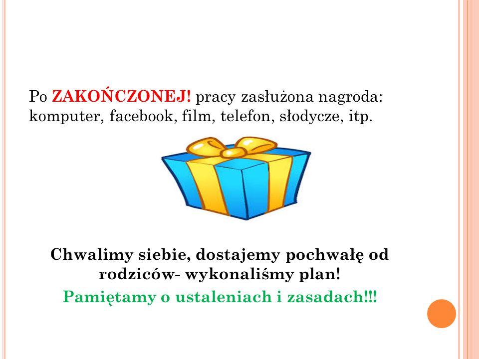Po ZAKOŃCZONEJ. pracy zasłużona nagroda: komputer, facebook, film, telefon, słodycze, itp.