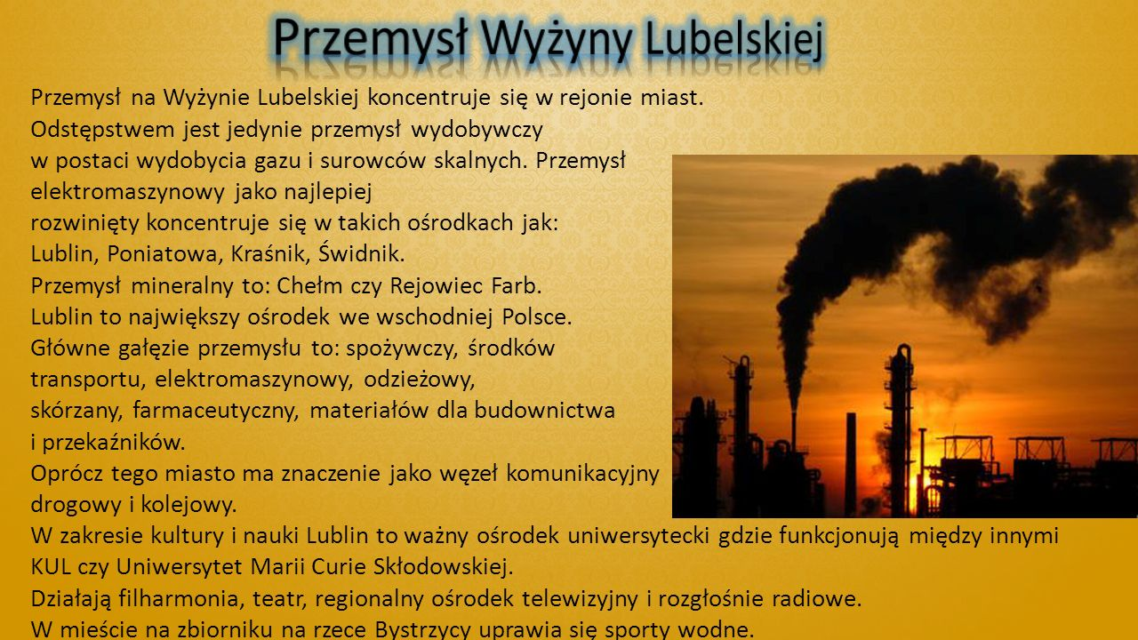 Przemysł na Wyżynie Lubelskiej koncentruje się w rejonie miast. Odstępstwem jest jedynie przemysł wydobywczy w postaci wydobycia gazu i surowców skaln
