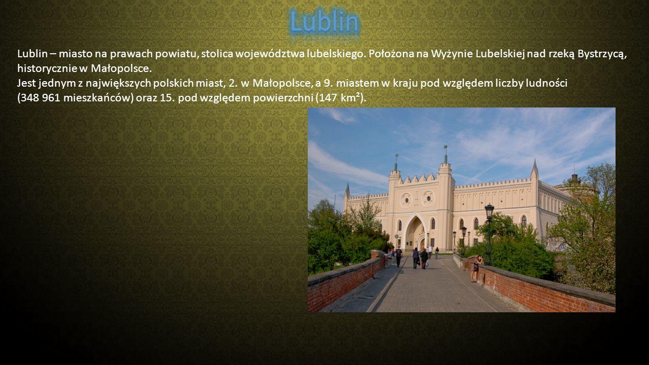 Lublin – miasto na prawach powiatu, stolica województwa lubelskiego. Położona na Wyżynie Lubelskiej nad rzeką Bystrzycą, historycznie w Małopolsce. Je